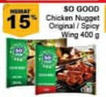 Promo Harga SO GOOD Chicken Nugget/ Spicy Wing 400g  - Giant