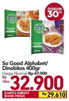 Promo Harga SO GOOD Chicken Nugget Alphabet, Dinobites 400 gr - Carrefour